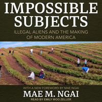 Impossible Subjects - Mae M. Ngai