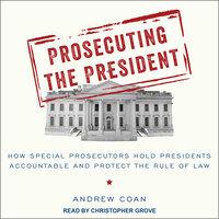 Prosecuting the President - Andrew Coan