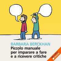 Piccolo manuale per imparare a fare e a ricevere critiche - Berckhan Barbara