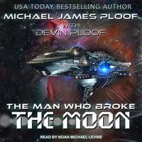 The Man Who Broke the Moon - Michael James Ploof, Devin G.P. Ploof
