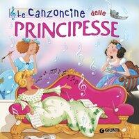 Le canzoncine delle principesse - Patrizia Nencini, Silvia D'Achille