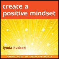 Create a Positive Mindset - Lynda Hudson