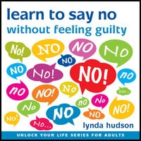Learn to Say 'No' Without Feeling Guilty - Lynda Hudson