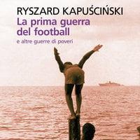 La prima guerra del football e altre guerre di poveri - Ryszard Kapuscinski