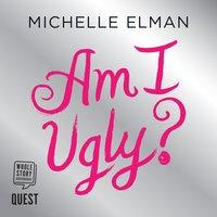 Am I Ugly? - Michelle Elman