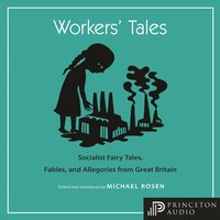 Workers' Tales: Socialist Fairy Tales, Fables, and Allegories from Great Britain - Michael J. Rosen