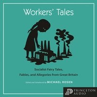 Workers' Tales: Socialist Fairy Tales, Fables, and Allegories from Great Britain - Michael Rosen