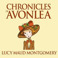 Chronicles of Avonlea - L.M. Montgomery