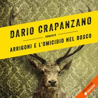 Arrigoni e l'omicidio nel bosco - Dario Crapanzano