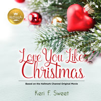 Love You Like Christmas - Keri F. Sweet