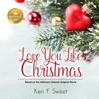 Love You Like Christmas - Keri F. Sweet