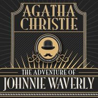 The Adventure of Johnnie Waverly - Agatha Christie