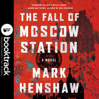 The Fall of Moscow Station - Booktrack Edition - Mark Henshaw