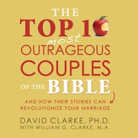 The Top 10 Most Outrageous Couples of the Bible - David Clarke