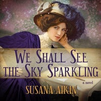We Shall See the Sky Sparkling - Susana Aikin
