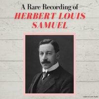 A Rare Recording of Herbert Louis Samuel - Herbert Louis Samuel