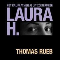 Laura H. Het kalifaatmeisje uit Zoetermeer - Thomas Rueb