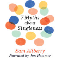 7 Myths About Singleness - Sam Allberry