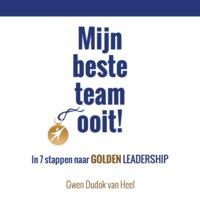 Mijn beste team ooit! In 7 stappen naar Gouden Leiderschap - Gwen Dudok van Heel