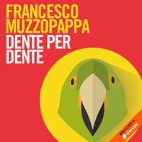 Dente per dente - Francesco Muzzopappa