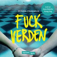 Fuck verden - Monika Steinholm
