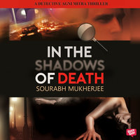 In The Shadows of Death: A Detective Agni Mitra Thriller - Sourabh Mukherjee