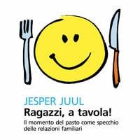 Ragazzi, a tavola! - Juul Jesper
