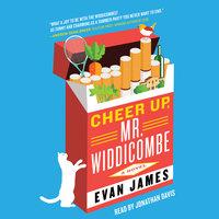 Cheer Up, Mr. Widdicombe: A Novel - Evan James