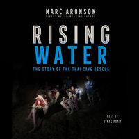 Rising Water: The Story of the Thai Cave Rescue - Marc Aronson