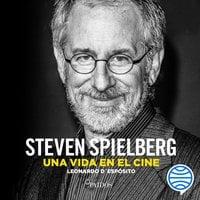 Steven Spielberg. Una vida en el cine - Leonardo D'espósito