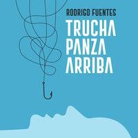 Trucha panza arriba - Rodrigo Fuentes