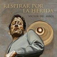 Respirar por la herida - Víctor del Árbol