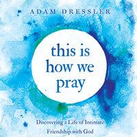 This is How We Pray - Adam Dressler