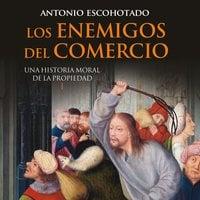 Los enemigos del comercio I - Antonio Escohotado