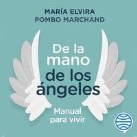 De la mano de los ángeles - Manual para vivir - María Elvira Pombo Marchand