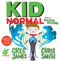Kid Normal and the Shadow Machine - Chris Smith, Greg James