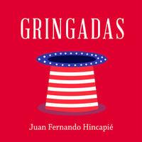 Gringadas - Juan Fernando Hincapié