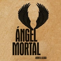 Angel mortal - Andrea Aliaga