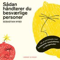 Sådan håndterer du besværlige personer - Sebastian Nybo