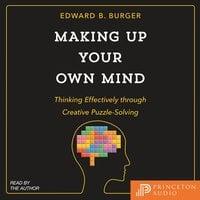 Making Up Your Own Mind - Edward B. Burger