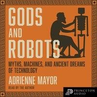 Gods and Robots - Adrienne Mayor