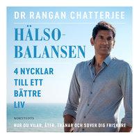 Hälsobalansen : 4 nycklar till ett bättre liv - Rangan Chatterjee