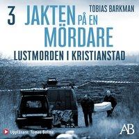 Lustmorden i Kristianstad - Tobias Barkman