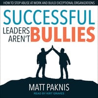 Successful Leaders Aren't Bullies - Matt Paknis