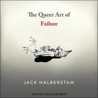 The Queer Art of Failure - Jack Halberstam