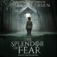 The Splendor of Fear - Ambrose Ibsen