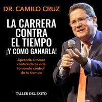 La carrera contra el tiempo... ¡y cómo ganarla! - Dr. Camilo Cruz
