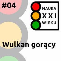 Podcast - #04 Nauka XXI wieku: Wulkan goracy - Borys Kozielski