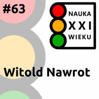 Podcast - #63 Nauka XXI wieku: Witold Nawrot - Borys Kozielski