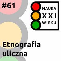 Podcast - #61 Nauka XXI wieku: Etnografia uliczna - Borys Kozielski